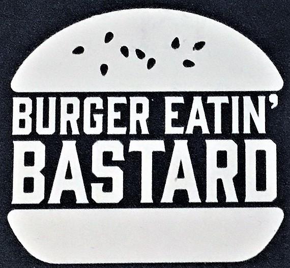 Burger Eatin' Bastard